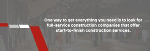 Choose a start-to-finish construction company